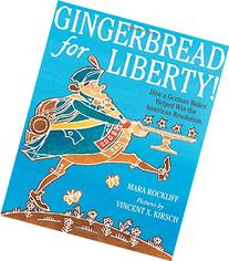 Gingerbread for Liberty!: How a German Baker Helped Win the