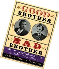 Good Brother, Bad Brother: The Story of Edwin Booth and John