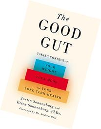 The Good Gut: Taking Control of Your Weight, Your Mood, and