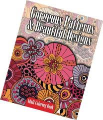 Gorgeous Patterns & Beautiful Designs Adult Coloring Book
