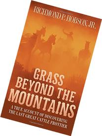 Grass Beyond the Mountains: Discovering the Last Great