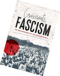 Grassroots Fascism: The War Experience of the Japanese