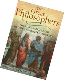The Great Philosophers: The Lives And Ideas Of History's