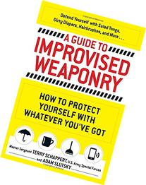 A Guide To Improvised Weaponry: How to Protect Yourself with