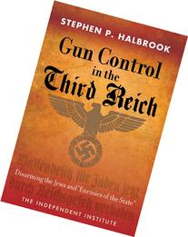 Gun Control in the Third Reich: Disarming the Jews and ""