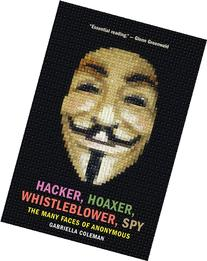 Hacker, Hoaxer, Whistleblower, Spy: The Many Faces of