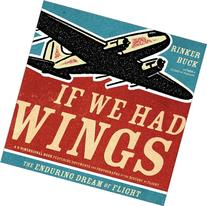 If We Had Wings: The Enduring Dream of Flight