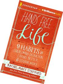 Hands Free Life: Nine Habits for Overcoming Distraction,