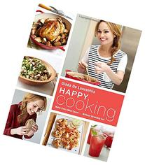 Happy Cooking: Giada's Recipes and Tips for Making Every