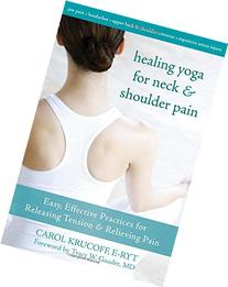 Healing Yoga for Neck and Shoulder Pain: Easy, Effective
