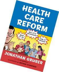 Health Care Reform : What It Is, Why It's Necessary, How It