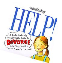 Help!: A Girl's Guide to Divorce and Stepfamilies