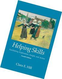 Helping Skills: Facilitating Exploration, Insight, and