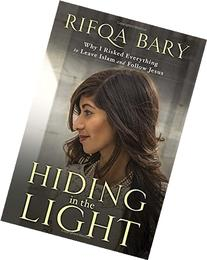 Hiding in the Light: Why I Risked Everything to Leave Islam