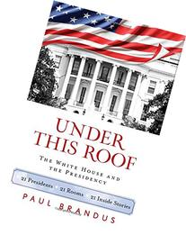 A History of the White House in 21 Rooms: The Story of the