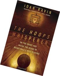 The Hoops Whisperer: On the Court and Inside the Heads of