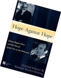 Hope Against Hope : Johann Baptist Metz and Elie Wiesel