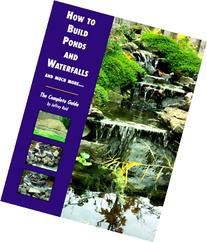 How to Build Ponds and Waterfalls and Much More...: The