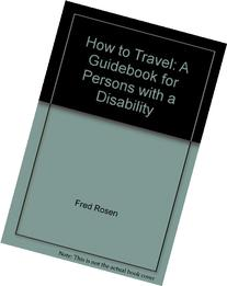 How to travel: A guidebook for persons with a disability