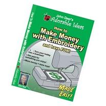 How to Make Money with Embroidery DVD by John Deer
