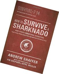 How to Survive a Sharknado and Other Unnatural Disasters: