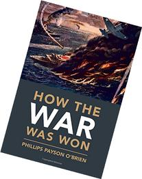 How the War Was Won: Air-Sea Power and Allied Victory in