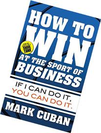 How to Win at the Sport of Business: If I Can Do It, You Can