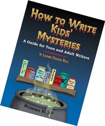 How to Write Kids' Mysteries: A Guide for Teen And Adult