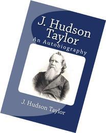 J. Hudson Taylor: An Autobiography