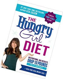 The Hungry Girl Diet: Big Portions. Big Results. Drop 10