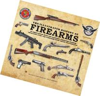 The Illustrated History of Firearms: In Association with the