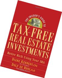 The Insider's Guide to Tax-Free Real Estate: Retire Rich