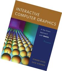 Interactive Computer Graphics: A Top-Down Approach with