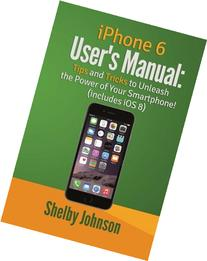 iPhone 6 User's Manual: Tips & Tricks to Unleash the Power