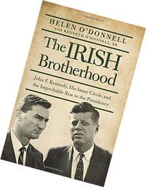The Irish Brotherhood: John F. Kennedy, His Inner Circle,