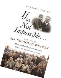 If It's Not Impossible...: The Life of Sir Nicholas Winton