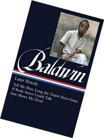 James Baldwin: Later Novels: Tell Me How Long the Train's