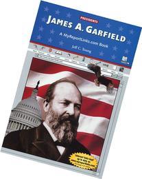 James A. Garfield: A MyReportLinks.com Book