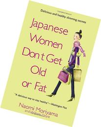 Japanese Women Don't Get Old or Fat: Secrets of My Mother's