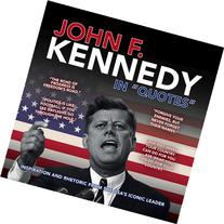 "John F. Kennedy in ""Quotes"": Inspiration and Rhetoric from"