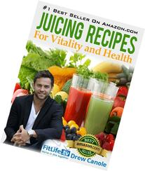 Juicing Recipes From Fitlife.TV Star Drew Canole For