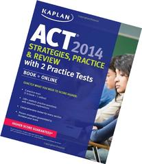 Kaplan ACT 2014 Strategies, Practice, and Review with 2