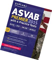 Kaplan ASVAB Premier 2015 with 6 Practice Tests: Book + DVD