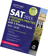 Kaplan SAT 2015 Strategies, Practice and Review with 5