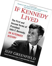 If Kennedy Lived The First and Second Terms of President