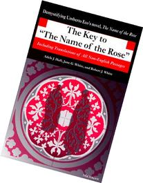 The Key to the Name of the Rose: Including Translations of