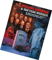 Killing America: A 100 Year Murder: 40 Historical Wounds