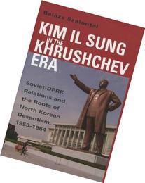 Kim Il Sung in the Khrushchev Era: Soviet-DPRK Relations and