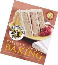 King Arthur Flour Whole Grain Baking: Delicious Recipes