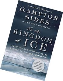 In the Kingdom of Ice: The Grand and Terrible Polar Voyage